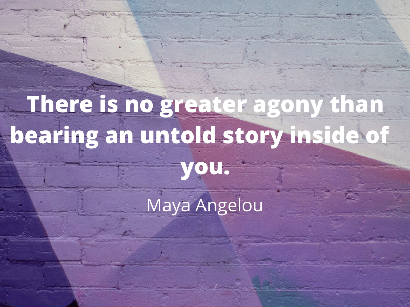 There is no greater agony than bearing an untold story inside of you._